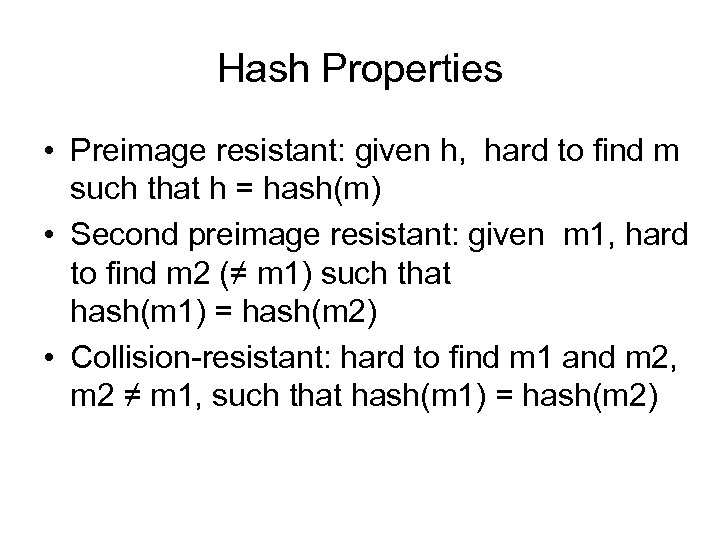 Hash Properties • Preimage resistant: given h, hard to find m such that h