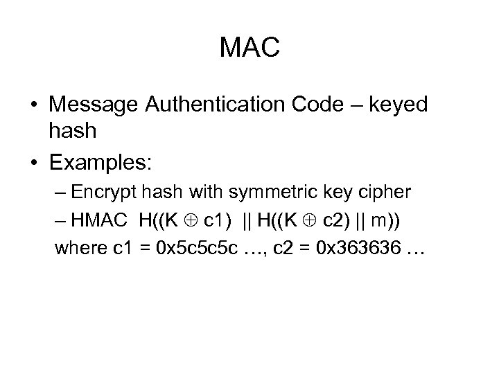 MAC • Message Authentication Code – keyed hash • Examples: – Encrypt hash with