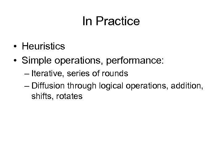 In Practice • Heuristics • Simple operations, performance: – Iterative, series of rounds –
