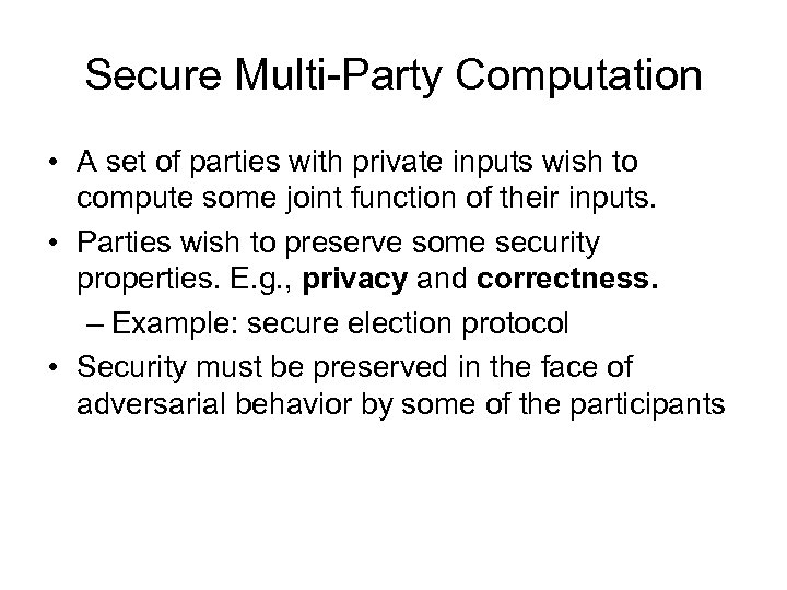 Secure Multi-Party Computation • A set of parties with private inputs wish to compute