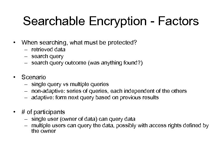 Searchable Encryption - Factors • When searching, what must be protected? – retrieved data
