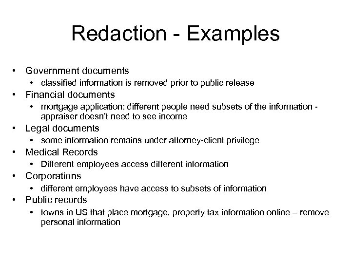 Redaction - Examples • Government documents • classified information is removed prior to public
