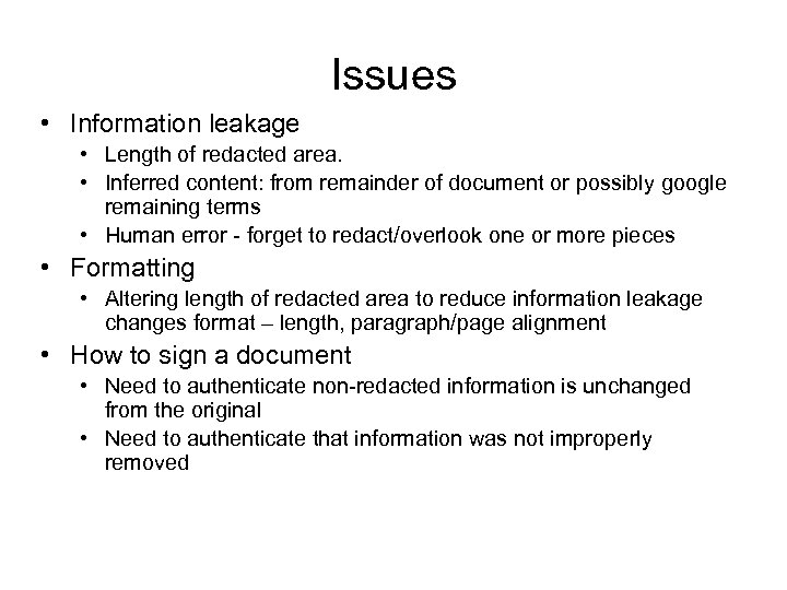 Issues • Information leakage • Length of redacted area. • Inferred content: from remainder