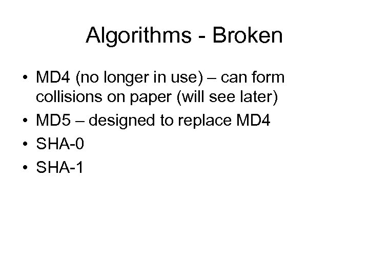 Algorithms - Broken • MD 4 (no longer in use) – can form collisions