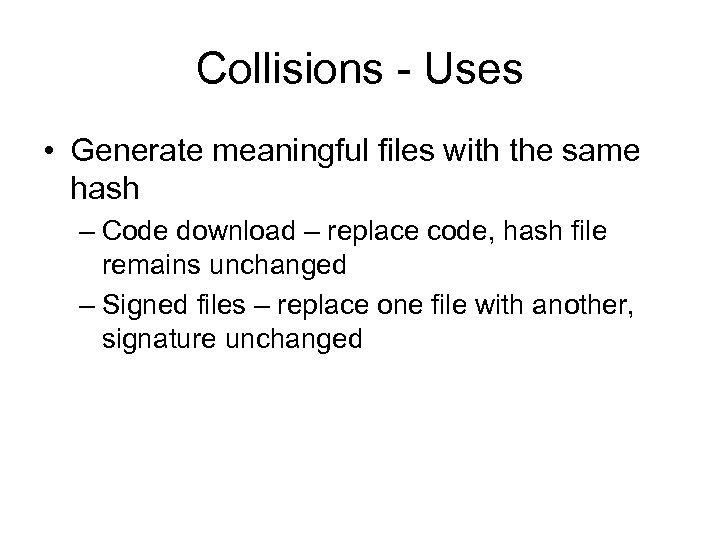 Collisions - Uses • Generate meaningful files with the same hash – Code download