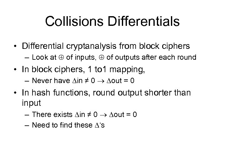 Collisions Differentials • Differential cryptanalysis from block ciphers – Look at of inputs, of
