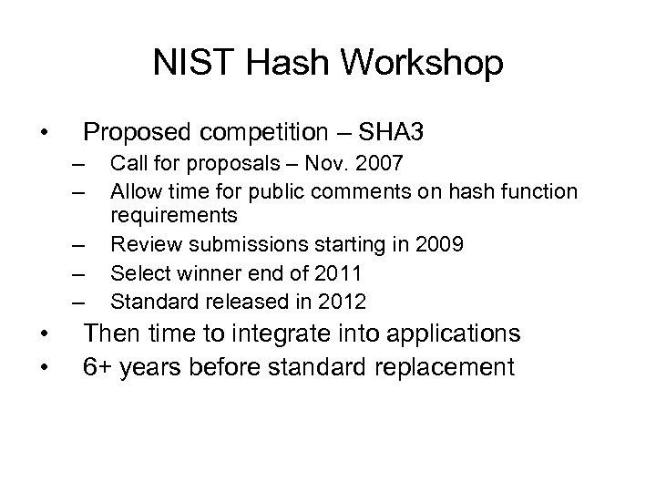 NIST Hash Workshop • Proposed competition – SHA 3 – – – • •