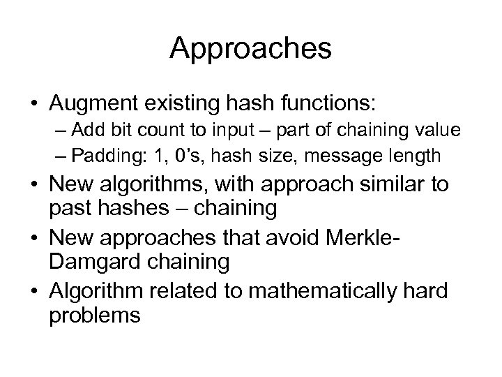 Approaches • Augment existing hash functions: – Add bit count to input – part