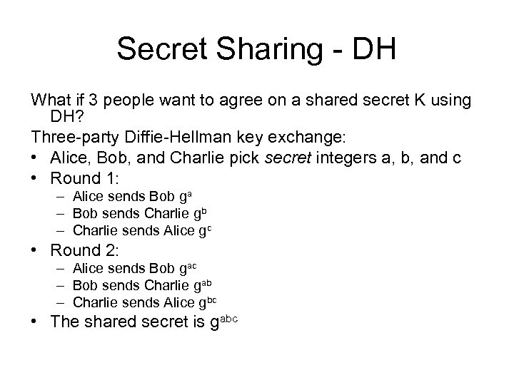 Secret Sharing - DH What if 3 people want to agree on a shared