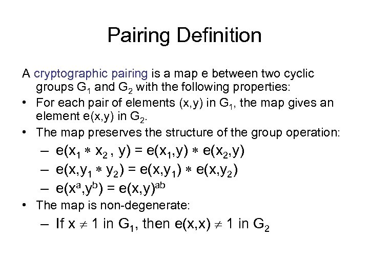 Pairing Definition A cryptographic pairing is a map e between two cyclic groups G