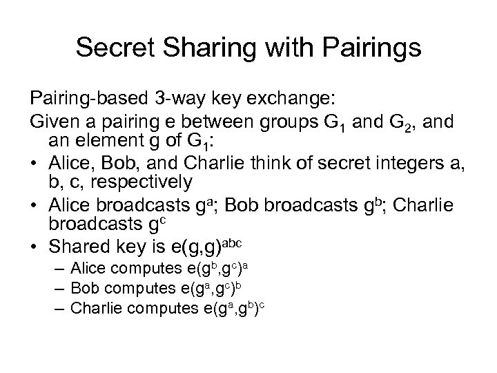 Secret Sharing with Pairings Pairing-based 3 -way key exchange: Given a pairing e between