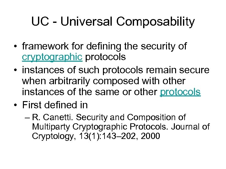 UC - Universal Composability • framework for defining the security of cryptographic protocols •