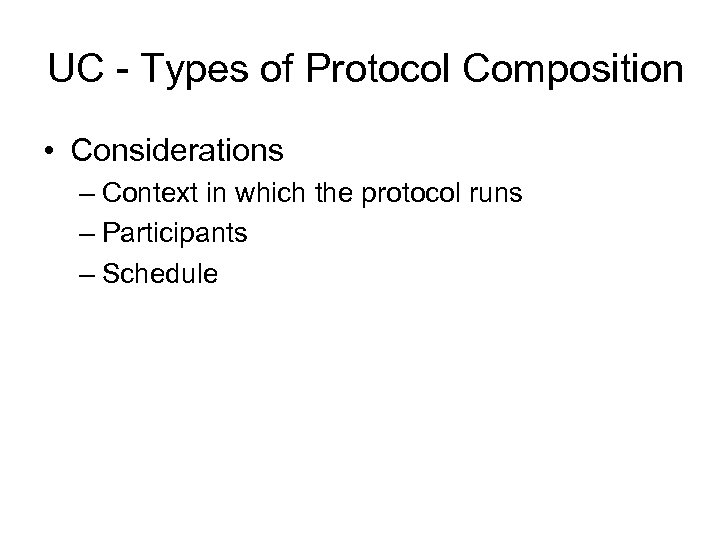 UC - Types of Protocol Composition • Considerations – Context in which the protocol