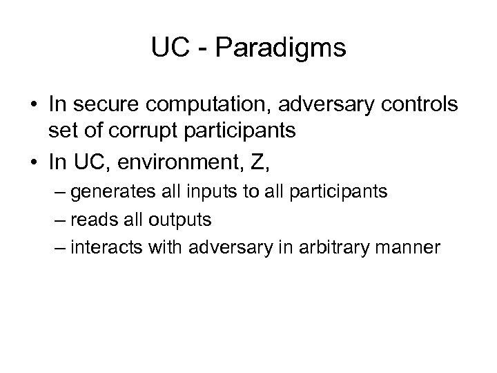 UC - Paradigms • In secure computation, adversary controls set of corrupt participants •