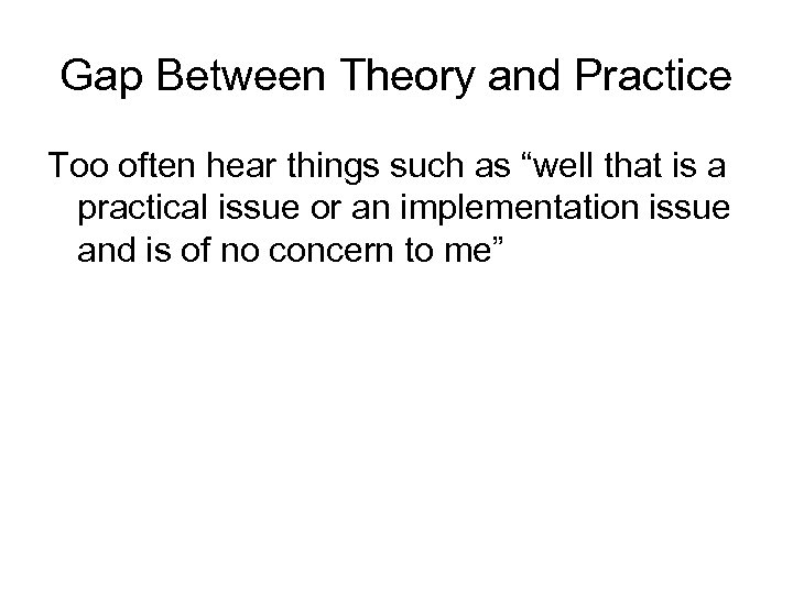 """Gap Between Theory and Practice Too often hear things such as """"well that is"""