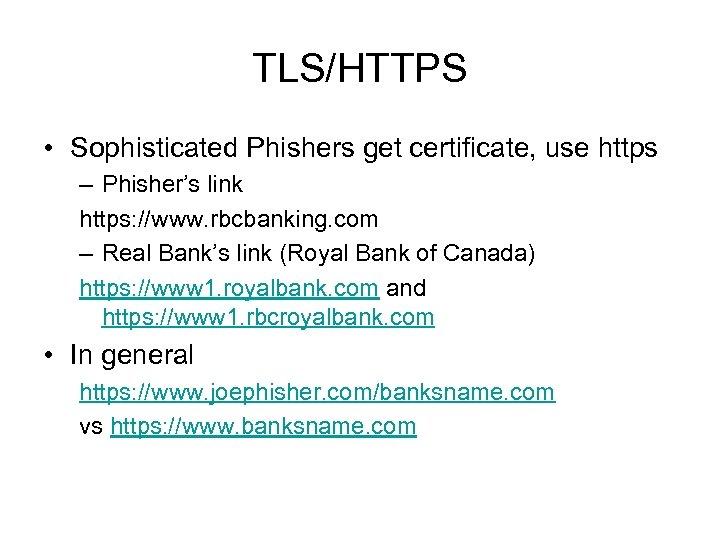 TLS/HTTPS • Sophisticated Phishers get certificate, use https – Phisher's link https: //www. rbcbanking.