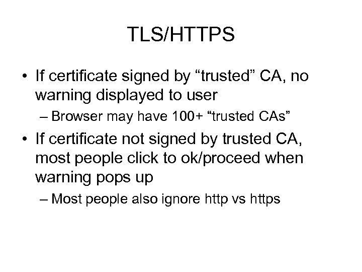 """TLS/HTTPS • If certificate signed by """"trusted"""" CA, no warning displayed to user –"""