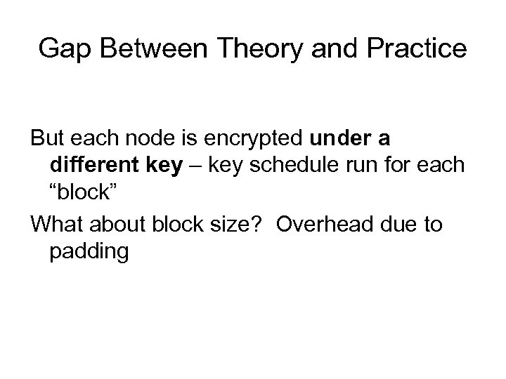 Gap Between Theory and Practice But each node is encrypted under a different key
