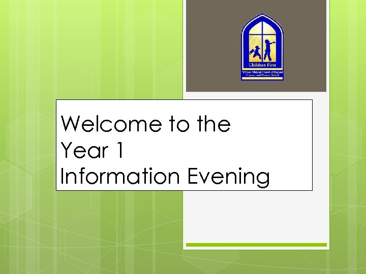 Welcome to the Year 1 Information Evening