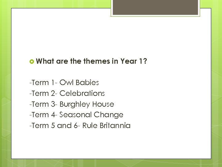 What are themes in Year 1? -Term 1 - Owl Babies -Term 2