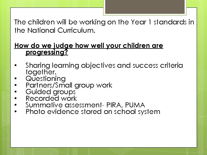 The children will be working on the Year 1 standards in the National Curriculum.