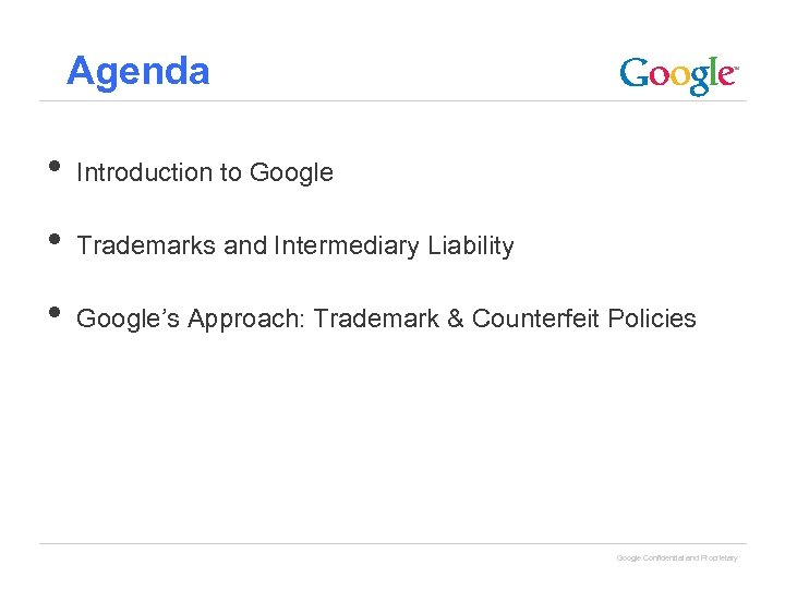 Agenda • Introduction to Google • Trademarks and Intermediary Liability • Google's Approach: Trademark
