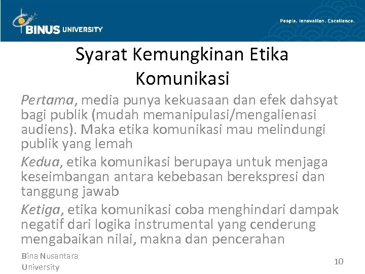 Syarat Kemungkinan Etika Komunikasi Pertama, media punya kekuasaan dan efek dahsyat bagi publik (mudah