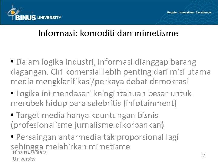 Informasi: komoditi dan mimetisme • Dalam logika industri, informasi dianggap barang dagangan. Ciri komersial