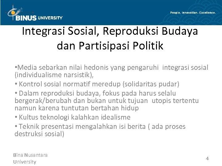 Integrasi Sosial, Reproduksi Budaya dan Partisipasi Politik • Media sebarkan nilai hedonis yang pengaruhi