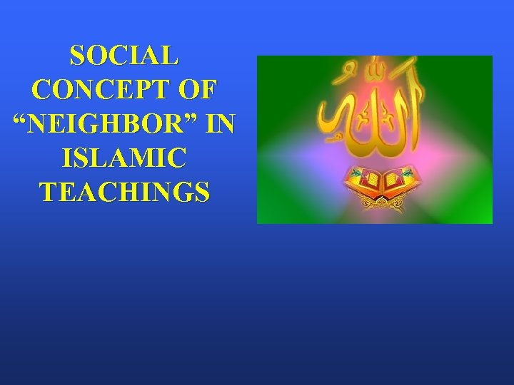 "SOCIAL CONCEPT OF ""NEIGHBOR"" IN ISLAMIC TEACHINGS"