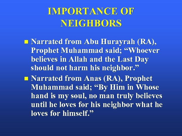 "IMPORTANCE OF NEIGHBORS Narrated from Abu Hurayrah (RA), Prophet Muhammad said; ""Whoever believes in"