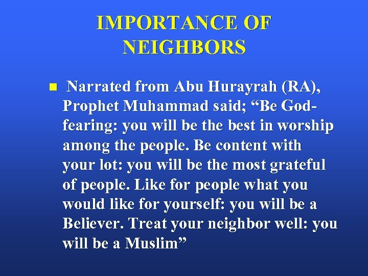 "IMPORTANCE OF NEIGHBORS n Narrated from Abu Hurayrah (RA), Prophet Muhammad said; ""Be Godfearing:"