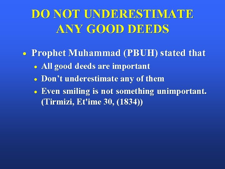 DO NOT UNDERESTIMATE ANY GOOD DEEDS Prophet Muhammad (PBUH) stated that All good deeds