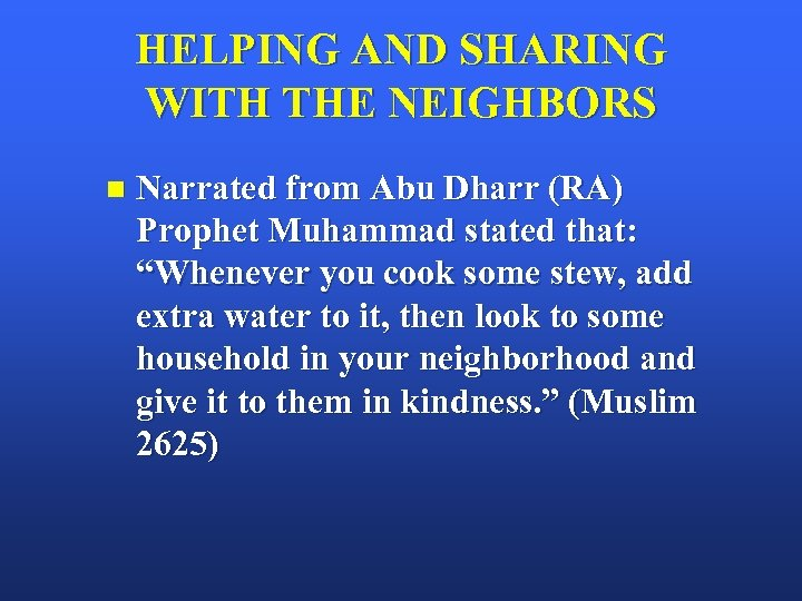 HELPING AND SHARING WITH THE NEIGHBORS n Narrated from Abu Dharr (RA) Prophet Muhammad