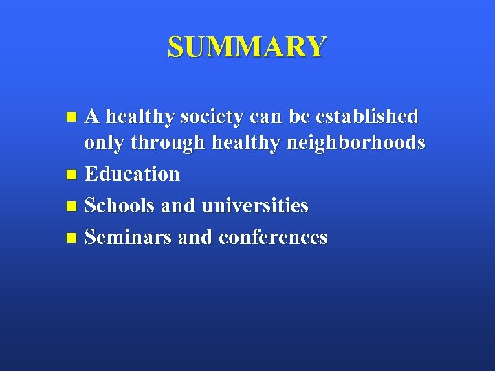 SUMMARY A healthy society can be established only through healthy neighborhoods n Education n