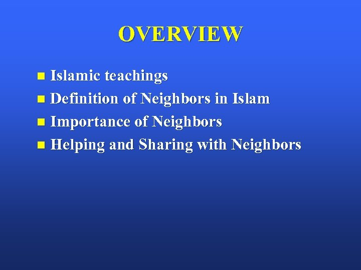 OVERVIEW Islamic teachings n Definition of Neighbors in Islam n Importance of Neighbors n