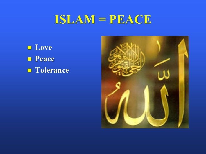 ISLAM = PEACE n n n Love Peace Tolerance