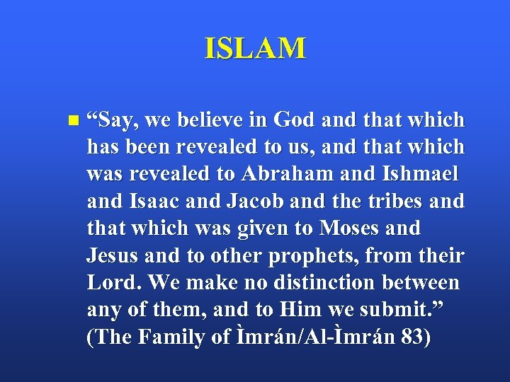 "ISLAM n ""Say, we believe in God and that which has been revealed to"