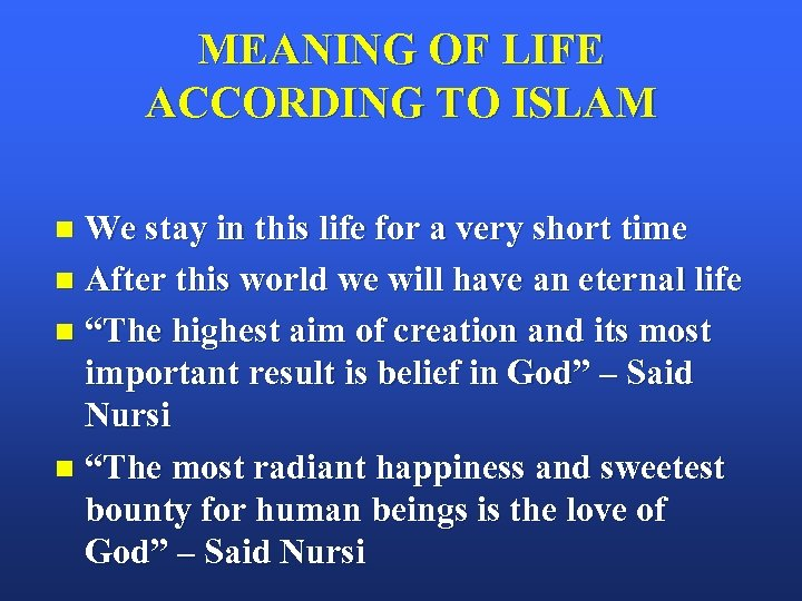 MEANING OF LIFE ACCORDING TO ISLAM We stay in this life for a very
