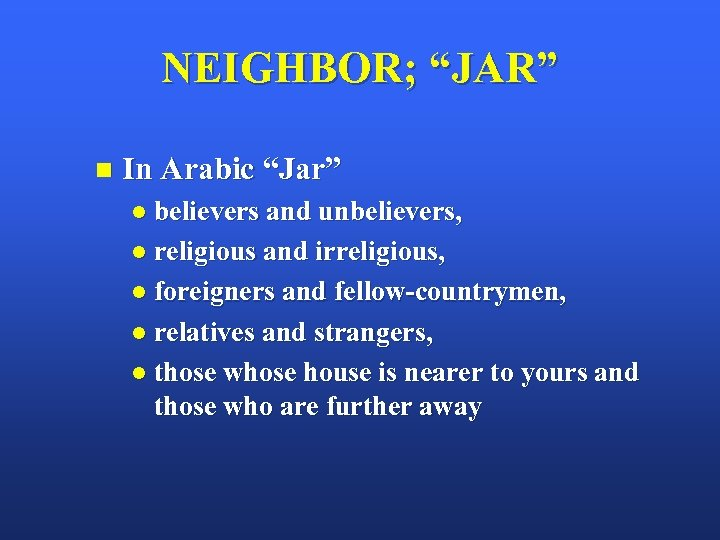 "NEIGHBOR; ""JAR"" n In Arabic ""Jar"" l believers and unbelievers, l religious and irreligious,"