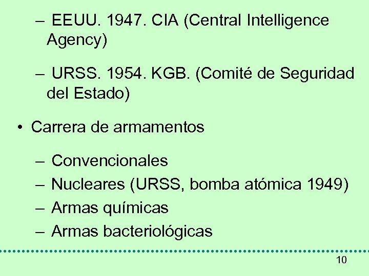 – EEUU. 1947. CIA (Central Intelligence Agency) – URSS. 1954. KGB. (Comité de Seguridad
