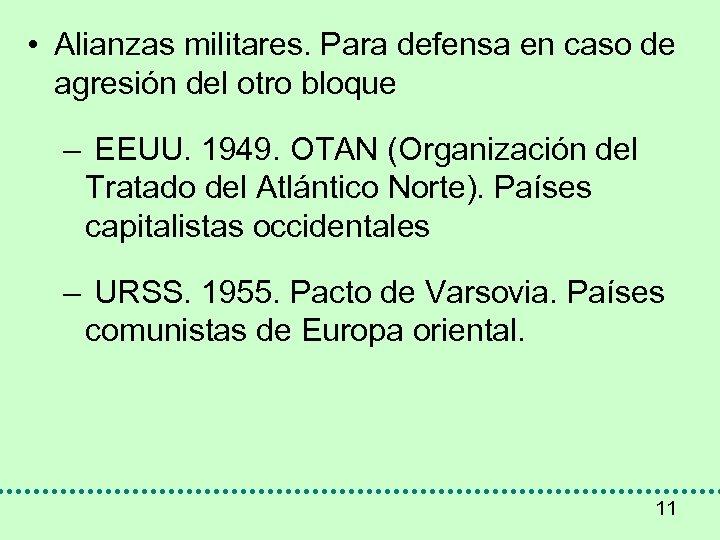 • Alianzas militares. Para defensa en caso de agresión del otro bloque –