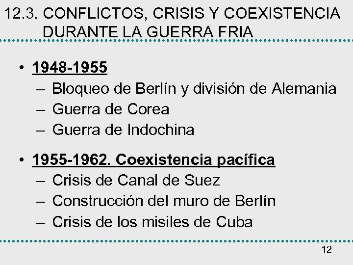12. 3. CONFLICTOS, CRISIS Y COEXISTENCIA DURANTE LA GUERRA FRIA • 1948 -1955 –