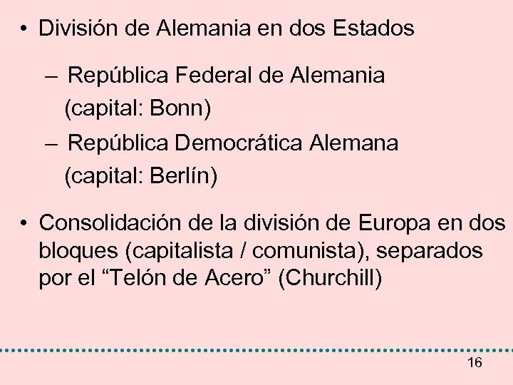 • División de Alemania en dos Estados – República Federal de Alemania (capital: