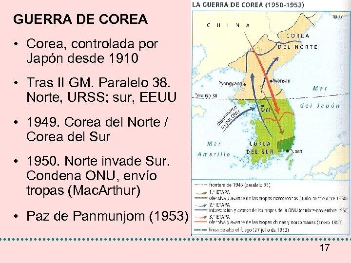 GUERRA DE COREA • Corea, controlada por Japón desde 1910 • Tras II GM.