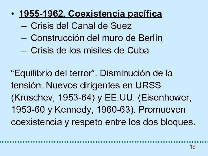 • 1955 -1962. Coexistencia pacífica – Crisis del Canal de Suez – Construcción