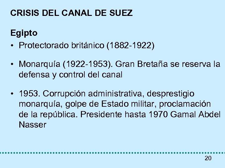 CRISIS DEL CANAL DE SUEZ Egipto • Protectorado británico (1882 -1922) • Monarquía (1922