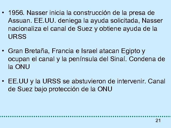 • 1956. Nasser inicia la construcción de la presa de Assuan. EE. UU.