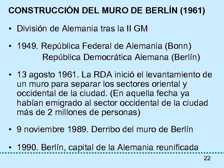 CONSTRUCCIÓN DEL MURO DE BERLÍN (1961) • División de Alemania tras la II GM