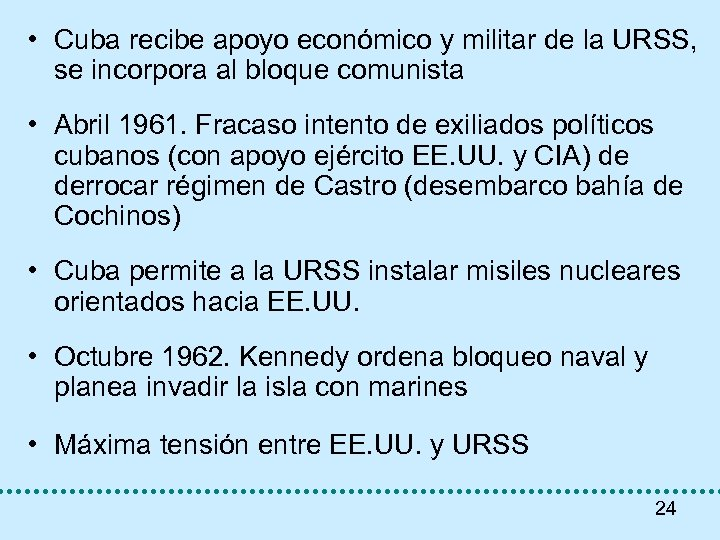 • Cuba recibe apoyo económico y militar de la URSS, se incorpora al